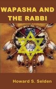 Wapasha and The Rabbi ebook by Howard S. Selden