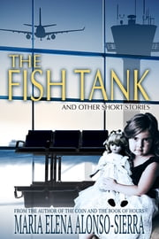 The Fish Tank - And Other Short Stories ebook by Maria Elena Alonso-Sierra