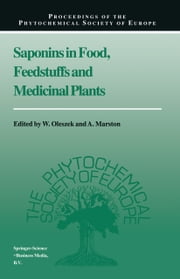 Saponins in Food, Feedstuffs and Medicinal Plants ebook by Wieslaw Oleszek,A. Marston