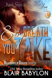 Every Breath You Take (Billionaires in Disguise: Georgie and Rock Stars in Disguise: Xan, Episode 1) - A New Adult Rock Star Romance ebook by Blair Babylon