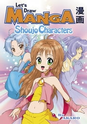 Let's Draw Manga - Shoujo Characters ebook by Akaro
