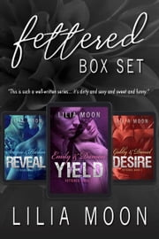 Fettered Box Set - Yield, Reveal, and Desire ebook by Lilia Moon