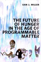 The Future of Hunger in the Age of Programmable Matter - a Tor.com Original ebook by Sam J. Miller