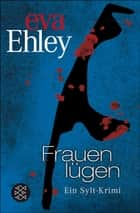 Frauen lügen ebook by Eva Ehley