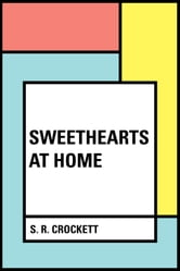 Sweethearts at Home ebook by S. R. Crockett