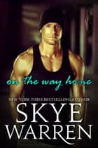 On the Way Home - A Romantic Suspense Novel ebook by Skye Warren