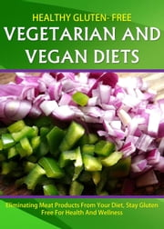 Healthy Gluten Free Vegetarian and Vegan Diets ebook by Kristy Jenkins