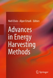 Advances in Energy Harvesting Methods ebook by Niell Elvin,Alper Erturk