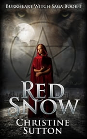 Burkheart Witch Saga Book 1: Red Snow ebook by Christine Sutton