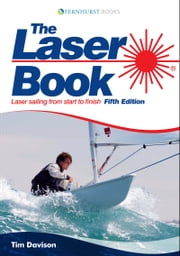 The Laser Book (For Tablet Devices): Laser Sailing from Start to Finish for Beginner & Advanced Sailors ebook by Tim Davison