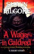 A Wager in Caldred ebook by Shaun Kilgore