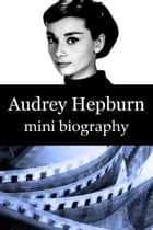 Audrey Hepburn Mini Biography ebook by eBios