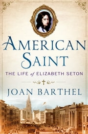 American Saint - The Life of Elizabeth Seton ebook by Joan Barthel,Maya Angelou