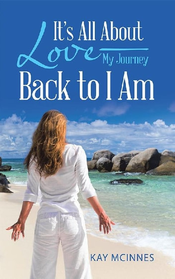 It'S All About Love—My Journey Back to I Am ebook by Kay McInnes