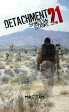 Detachment 21: Shadow Strike ebook by Mike Tam