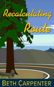 Recalculating Route: Choices, Story Six ebook by Beth Carpenter