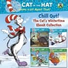 Chill Out! The Cat's Wintertime Ebook Collection (Dr. Seuss/Cat in the Hat) ebook by Tish Rabe, Joe Mathieu, Aristides Ruiz
