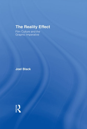 The Reality Effect - Film Culture and the Graphic Imperative ebook by Joel Black