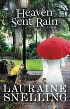 Heaven Sent Rain ebook by Lauraine Snelling