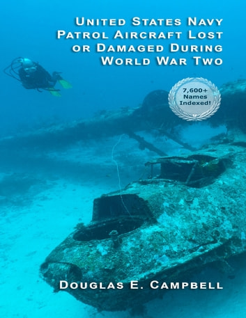 United States Navy Patrol Aircraft Lost or Damaged During World War Two ebook by Douglas E. Campbell