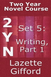 Two Year Novel Course: Set 5: Writing Part 1 ebook by Lazette Gifford
