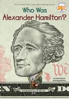 Who Was Alexander Hamilton? ebook by Pam Pollack, Meg Belviso, Who HQ,...