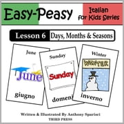 Italian Lesson 6: Months, Days & Seasons ebook by Anthony Sparisci