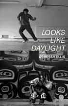 Looks Like Daylight - Voices of Indigenous Kids ebook by Deborah Ellis, Loriene Roy