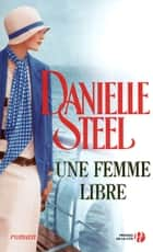 Une femme libre ebook by Eveline CHARLES, Danielle STEEL