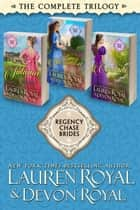 Regency Chase Brides: The Complete Trilogy - Sweet & Clean Historical Romance ebook by Lauren Royal, Devon Royal