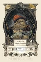 William Shakespeare's The Jedi Doth Return - Star Wars Part the Sixth ebook by Ian Doescher