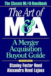 The Art of M&A: A Merger Acquisition Buyout Guide ebook by Reed, Stanley Foster