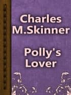 Polly's Lover ebook by Charles M. Skinner
