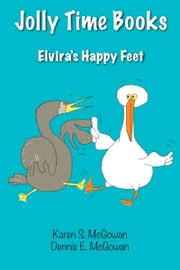 Jolly Time Books: Elvira's Happy Feet ebook by Karen S. McGowan, Dennis E. McGowan