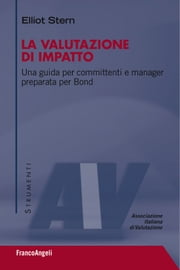 La valutazione di impatto. Una guida per committenti e manager preparata per Bond - Una guida per committenti e manager preparata per Bond ebook by Elliot Stern
