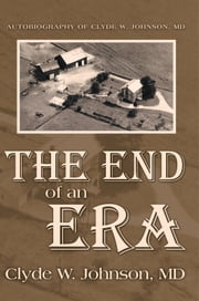 The End of an Era ebook by MD Clyde W. Johnson