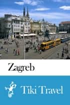Zagreb (Croatia) Travel Guide - Tiki Travel ebook by Tiki Travel