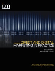 Direct and Digital Marketing in Practice ebook by Brian Thomas,Matthew Housden