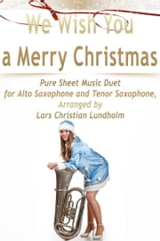 We Wish You a Merry Christmas Pure Sheet Music Duet for Alto Saxophone and Tenor Saxophone, Arranged by Lars Christian Lundholm ebook by Pure Sheet Music