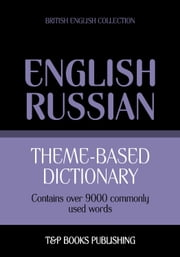 Theme-based dictionary British English-Russian - 9000 words ebook by Andrey Taranov