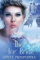 The Ice Bride ebook by Ripley Proserpina
