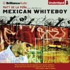 Mexican WhiteBoy audiobook by Matt de la Pena