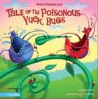 Tale of the Poisonous Yuck Bugs - Based on Proverbs 12:18 ebook by