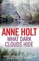 What Dark Clouds Hide ebook by Anne Holt, Anne Bruce