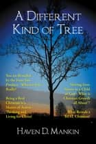 A DIFFERENT KIND OF TREE ebook by Haven Mankin