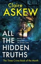 All the Hidden Truths - Winner of the McIlvanney Prize for Scottish Crime Debut of the Year! ebook by Claire Askew