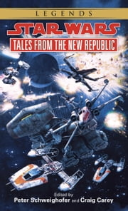 Tales from the New Republic: Star Wars Legends ebook by Peter Schweighofer,Craig Carey