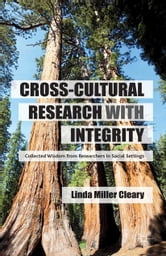 Cross-Cultural Research with Integrity - Collected Wisdom from Researchers in Social Settings ebook by Linda Miller Cleary
