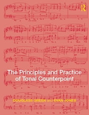 The Principles and Practice of Tonal Counterpoint ebook by Evan Jones