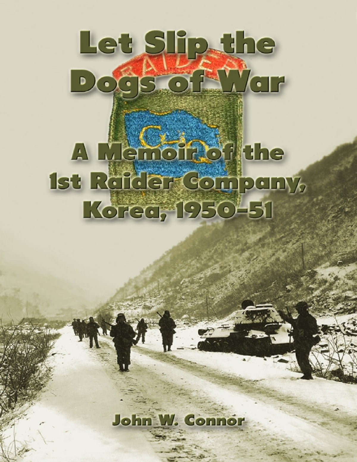 And Let Slip The Dogs Of War let slip the dogs of war: a memoir of the 1st raider company, korea,  1950–51 ebookjohn w. connor - rakuten kobo